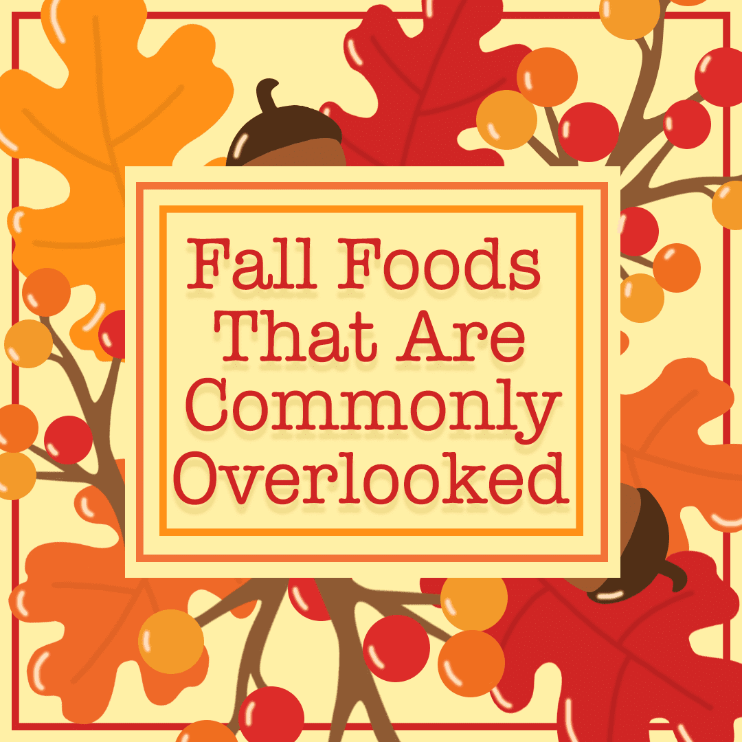 Fall Foods That Are Commonly Overlooked